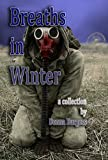 Breaths in Winter: The Complete Collection of 32 Tales of Horror