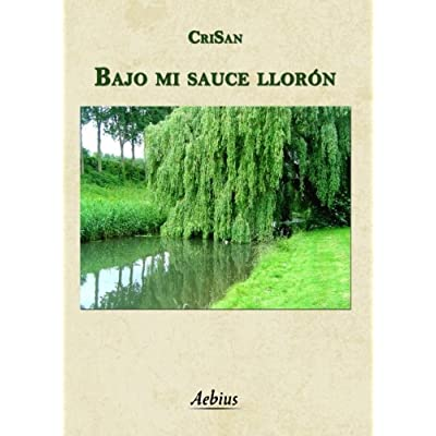 Bajo mi sauce llorón (Spanish Edition)