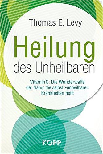 Heilung des Unheilbaren Gebundenes Buch – 26. August 2015 Thomas E. Levy Kopp Verlag 386445235X Grenzwissenschaften