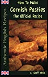How To Make  Cornish Pasties: The Official Recipe: Volume 8 (Authentic English Recipes)