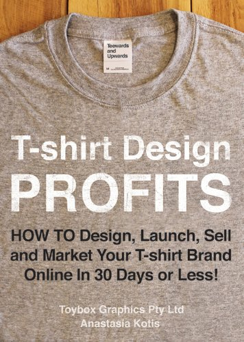 T-shirt Design Profits - How To Design, Launch, Sell and Market your T-shirt Brand Online In 30 Days or Less! Kindle Edition