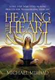 Healing the Heart and Soul, Michael Mirdad, 0974021660
