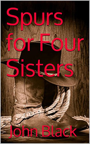Spurs for Four Sisters - Kindle edition by John Black  Literature