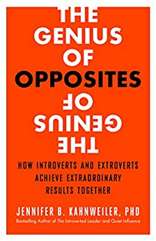 The Genius of Opposites: How Introverts and Extroverts Achieve Extraordinary Results Together by [Kahnweiler, Jennifer B.]