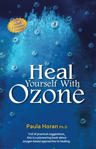 Heal Yourself With Ozone: Practical Suggestions For Oxygen Based Approaches To Healing