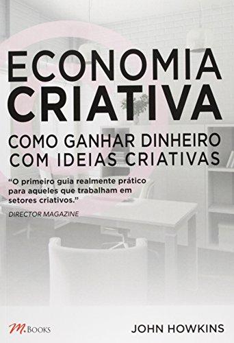 Economia Criativa. Como Ganhar Dinheiro com Ideias Criativas