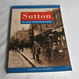 Sutton in Old Photographs (Britain in Old Photographs) by Patricia Berry front cover