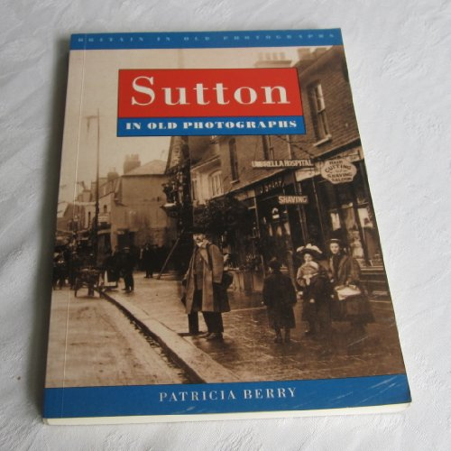 Sutton in Old Photographs (Britain in Old Photographs)