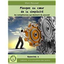 Plongez au coeur de la simplicité. Les compétences qui donnent du pouvoir (Les essentiels t. 2) (French Edition)