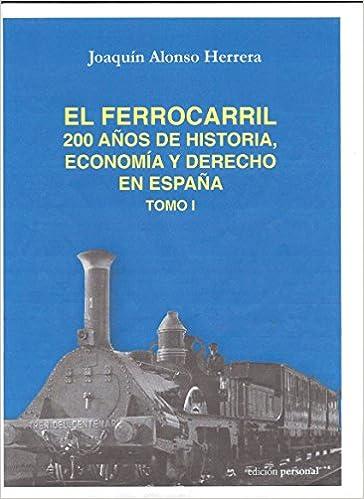 El ferrocarril. 200 años de historia, economía y derecho en España ...