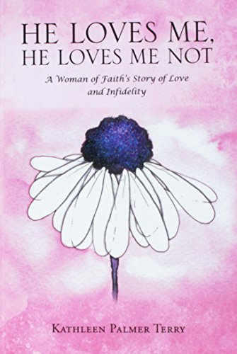 He Loves Me, He Loves Me Not: A Woman of Faith's Story of Love and Infidelity (He Loves Me He Loves Me Not Poem)