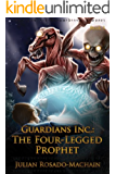 Guardians Inc.:The Four Legged Prophet (Guardians Incorporated Book 3)