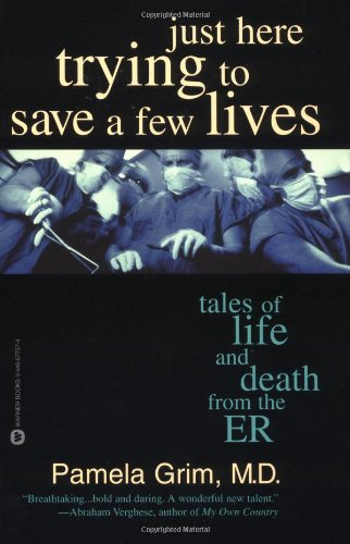 Just Here Trying to Save a Few Lives: Tales of Life and Death from the ER pdf