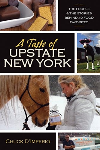 A Taste of Upstate New York: The People and the Stories Behind 40 Food Favorites (New York State Series) (Syracuse Restaurant)