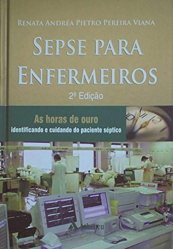 Sepse Para Enfermeiros: as Horas de Ouro - Identificando e Cuidando do Paciente Séptico