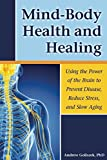 slow brain - Mind-Body Health and Healing: Using the Power of the Brain to Prevent Disease, Reduce Stress, and Slow Aging