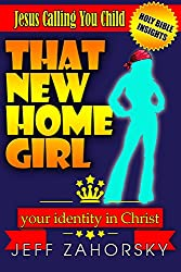 That New HomeGirl: Your Identity In Christ - Jesus Calling You Child (Holy Bible Insights Collection Book 5)