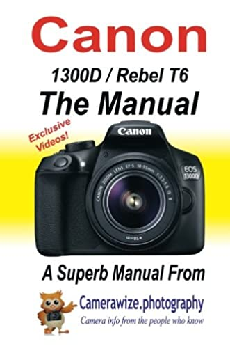 amazon com the canon 1300d rebel t6 manual getting the best from rh amazon com canon rebel manual settings canon rebel manual/t5