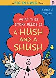 What This Story Needs Is a Hush and a Shush (A Pig in a Wig Book)
