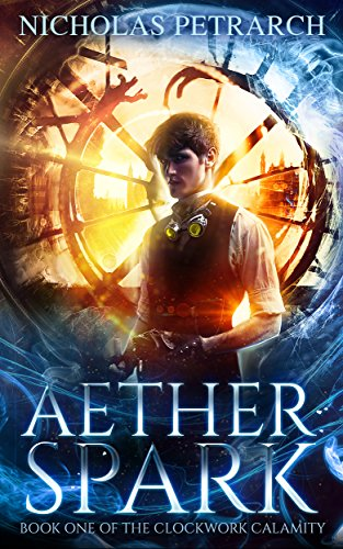 Aether Spark: Book One of the Clockwork Calamity