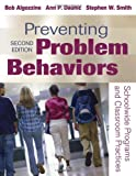 Preventing Problem Behaviors: Schoolwide Programs and Classroom Practices