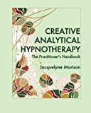 img - for Creative Analytical Hypnotherapy: The Practitioner's Handbook by Jacquelyne Morison (2016-04-26) book / textbook / text book