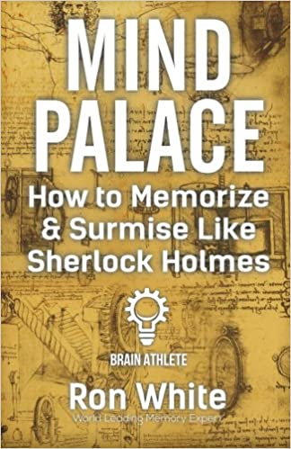 Mind Palace - How to Memorize and Surmise Like Sherlock Holmes