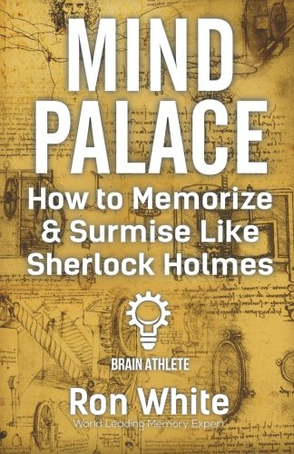 Mind Palace - How to Memorize and Surmise Like Sherlock Holmes by CreateSpace Independent Publishing Platform