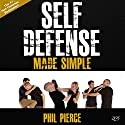 Self-Defense Made Simple: Easy and Effective Self-Protection Whatever Your Age, Size, or Skill! Audiobook by Phil Pierce Narrated by Rob Actis