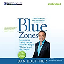 The Blue Zones: Lessons for Living Longer from the People Who've Lived the Longest Audiobook by Dan Buettner Narrated by Michael McConnohie