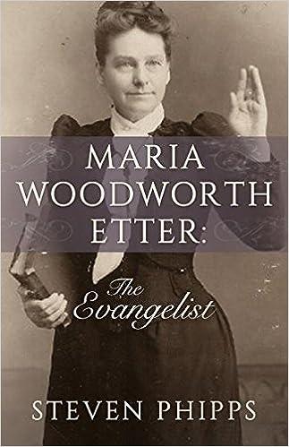 Maria Woodworth Etter: The Evangelist