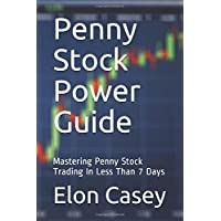 Penny Stock Power Guide: Mastering Penny Stock Trading In Less Than 7 Days
