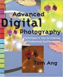 Advanced Digital Photography: Techniques and Tips for Creating Professional Quality Images