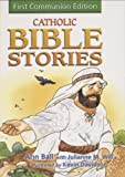 Catholic Bible Stories: First Communion Edition