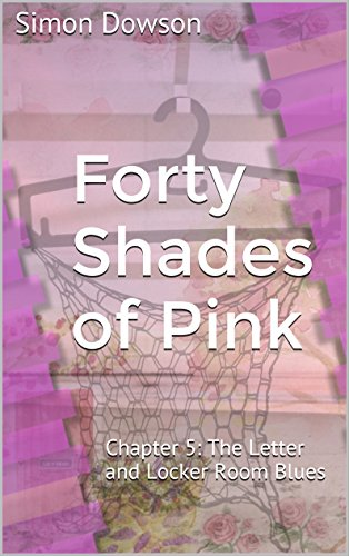 Chapter 5: The Letter and Locker Room Blues (Forty Shades of Pink: The Reality of Romance)
