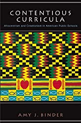 Contentious Curricula: Afrocentrism and Creationism in American Public Schools: Afrocentrism and Creationism in American Public Schools (Princeton Studies in Cultural Sociology)