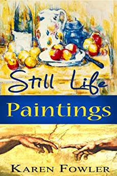Still Life Paintings by [Fowler, Karen]