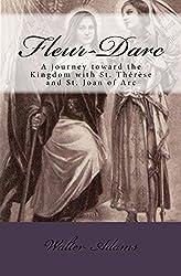 Fleur-Darc:  A journey toward the mystical Kingdom with St. Thérèse of Lisieux and St. Joan of Arc