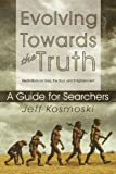 Evolving Towards the Truth, Jeff Kosmoski, 1432748122