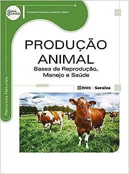 Produção animal: Bases da reprodução, manejo e saúde
