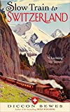 Slow Train to Switzerland: One Tour, Two Trips, 150 Years—and a World of Change Apart