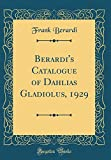 Amazon / Forgotten Books: Berardi s Catalogue of Dahlias Gladiolus, 1929 Classic Reprint (Frank Berardi)