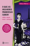 img - for QUE AS MULHERES FRANCESAS SABEM SOBRE AMOR SEXO E book / textbook / text book