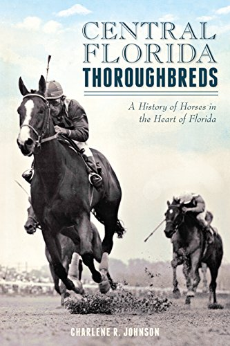 Central Florida Thoroughbreds: A History of Horses in the Heart of Florida (Sports)