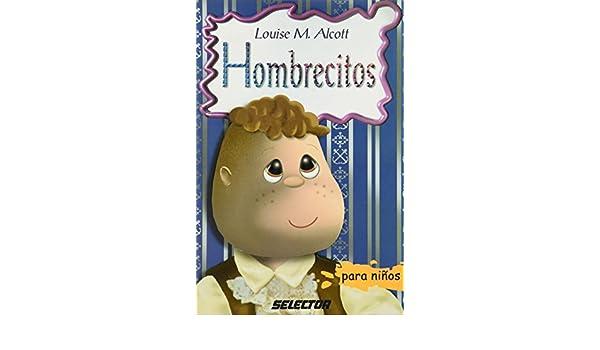 Hombrecitos para niños (Clasicos Para Ninos Classics for Children) (Spanish Edition): Louisa M Alcott, Eduardo Chávez: 9789706434531: Amazon.com: Books