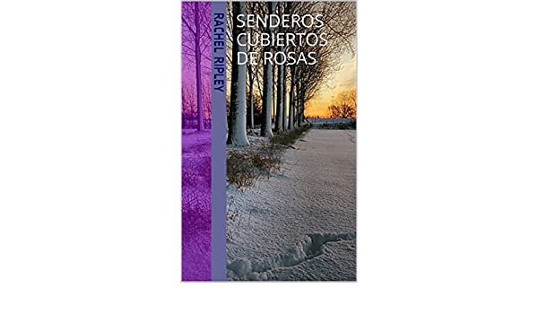 Senderos cubiertos de rosas (Spanish Edition) - Kindle edition by Rachel Ripley. Literature & Fiction Kindle eBooks @ Amazon.com.
