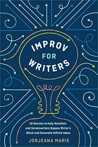 Book Cover: Improv for Writers: 10 Secrets to Help Novelists and Screenwriters Bypass Writer's Block and Generate Infinite Ideas