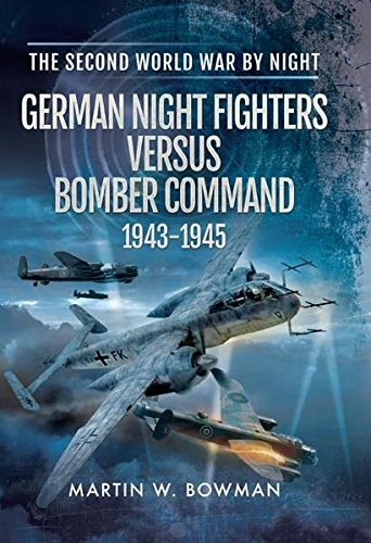 German Night Fighters Versus Bomber Command 1943-1945 (The Second World (Military Aircraft Bomber)