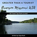 Greater Than a Tourist: Branson, Missouri, USA: 50 Travel Tips from a Local | Kayla Rush,Greater Than a Tourist