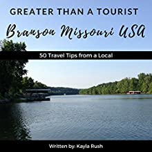 Greater Than a Tourist: Branson, Missouri, USA: 50 Travel Tips from a Local Audiobook by Kayla Rush, Greater Than a Tourist Narrated by Kristine M. Bowen